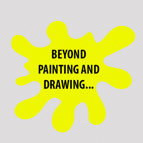 Beyond painting and drawing...